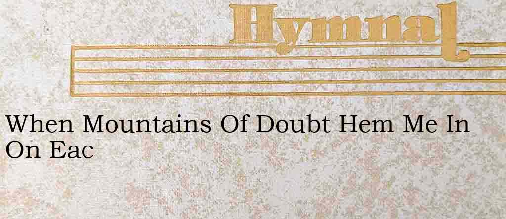 When Mountains Of Doubt Hem Me In On Eac – Hymn Lyrics