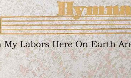 When My Labors Here On Earth Are Oer – Hymn Lyrics