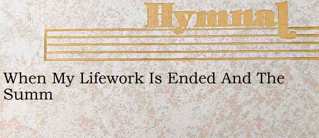 When My Lifework Is Ended And The Summ – Hymn Lyrics