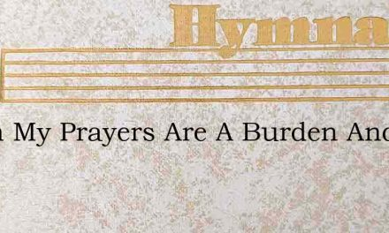 When My Prayers Are A Burden And A Task – Hymn Lyrics