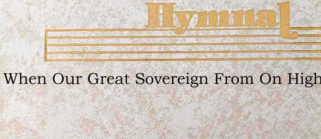 When Our Great Sovereign From On High – Hymn Lyrics
