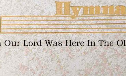 When Our Lord Was Here In The Olden Time – Hymn Lyrics