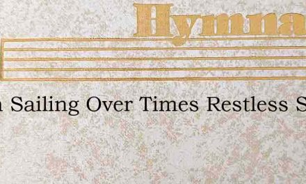 When Sailing Over Times Restless Sea – Hymn Lyrics