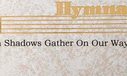 When Shadows Gather On Our Way – Hymn Lyrics