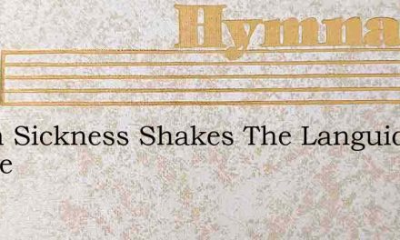 When Sickness Shakes The Languid Frame – Hymn Lyrics