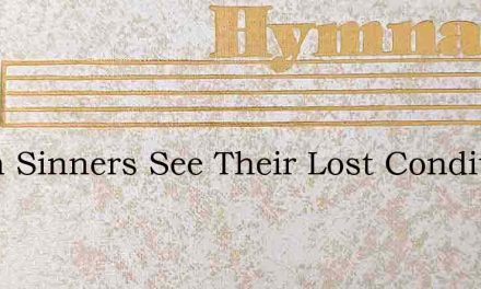 When Sinners See Their Lost Condition – Hymn Lyrics