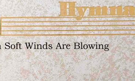 When Soft Winds Are Blowing – Hymn Lyrics