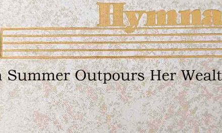 When Summer Outpours Her Wealth – Hymn Lyrics