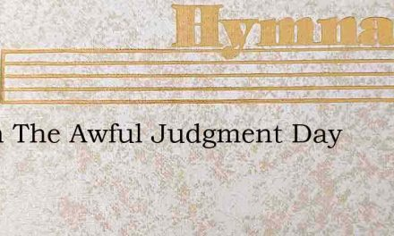 When The Awful Judgment Day – Hymn Lyrics