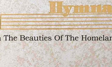 When The Beauties Of The Homeland – Hymn Lyrics