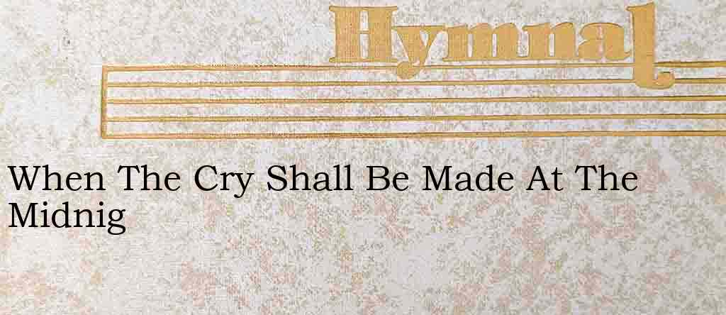 When The Cry Shall Be Made At The Midnig – Hymn Lyrics