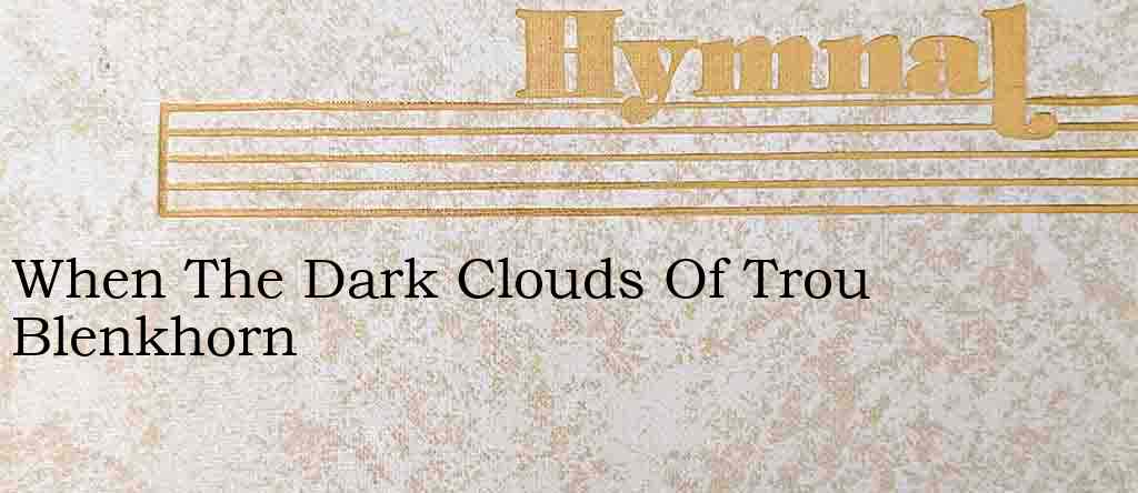 When The Dark Clouds Of Trou Blenkhorn – Hymn Lyrics