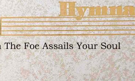 When The Foe Assails Your Soul – Hymn Lyrics
