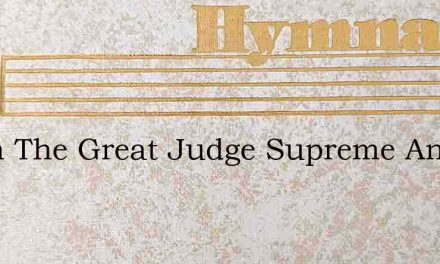 When The Great Judge Supreme And Just – Hymn Lyrics