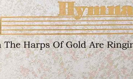 When The Harps Of Gold Are Ringing – Hymn Lyrics