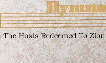 When The Hosts Redeemed To Zion Come Wit – Hymn Lyrics