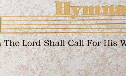 When The Lord Shall Call For His Waiting – Hymn Lyrics