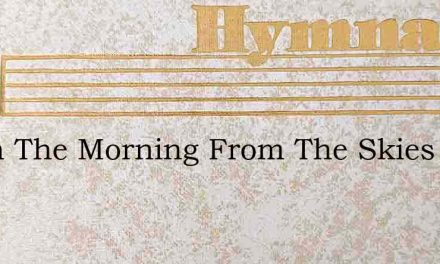 When The Morning From The Skies – Hymn Lyrics