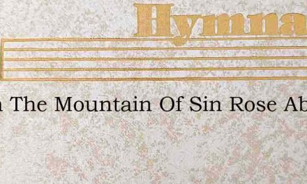When The Mountain Of Sin Rose Above Me – Hymn Lyrics