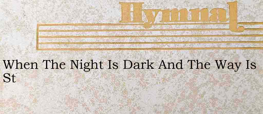 When The Night Is Dark And The Way Is St – Hymn Lyrics
