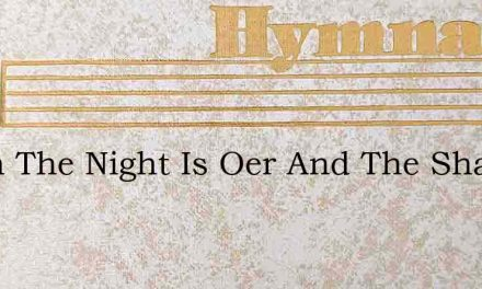 When The Night Is Oer And The Shadows Pa – Hymn Lyrics
