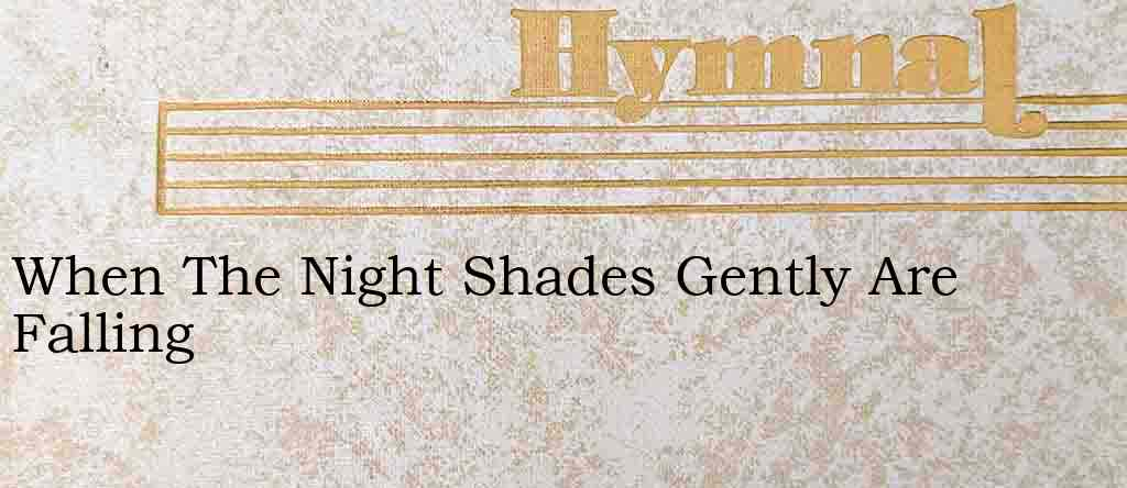 When The Night Shades Gently Are Falling – Hymn Lyrics