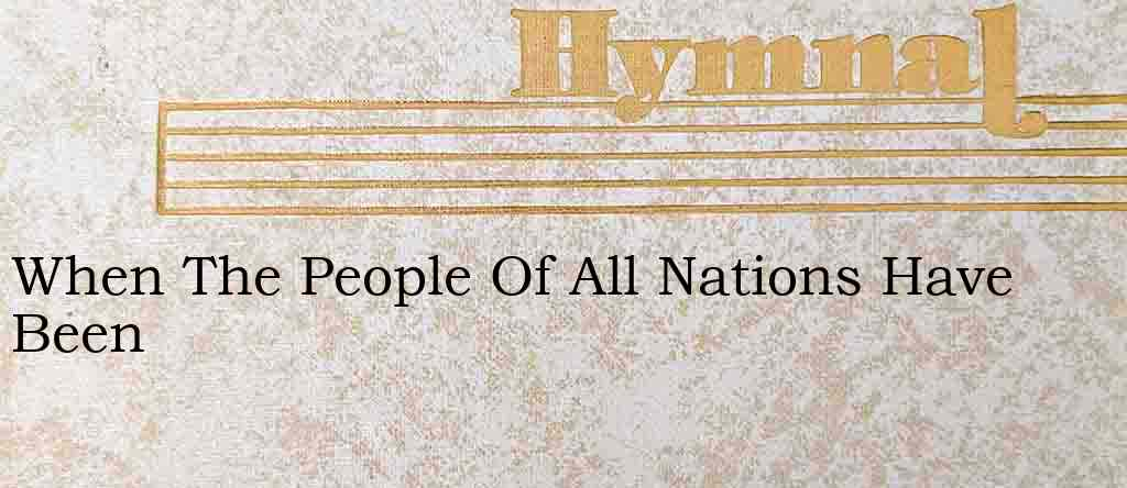 When The People Of All Nations Have Been – Hymn Lyrics