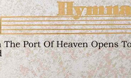 When The Port Of Heaven Opens To A World – Hymn Lyrics