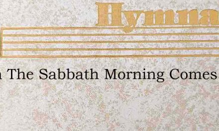 When The Sabbath Morning Comes With Holy – Hymn Lyrics