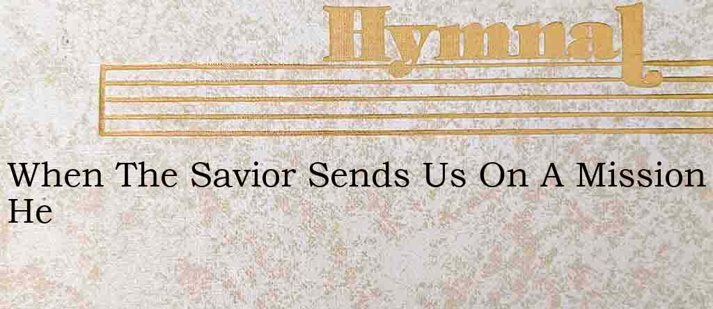 When The Savior Sends Us On A Mission He – Hymn Lyrics