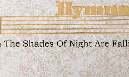 When The Shades Of Night Are Falling And – Hymn Lyrics