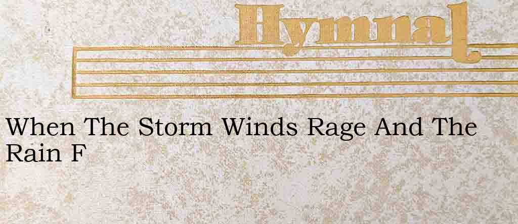 When The Storm Winds Rage And The Rain F – Hymn Lyrics