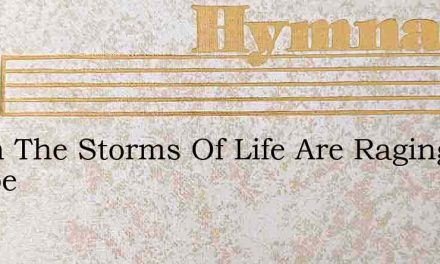 When The Storms Of Life Are Raging Tempe – Hymn Lyrics