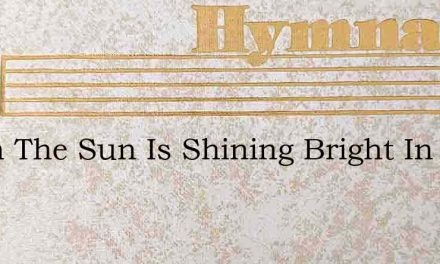 When The Sun Is Shining Bright In The Cl – Hymn Lyrics