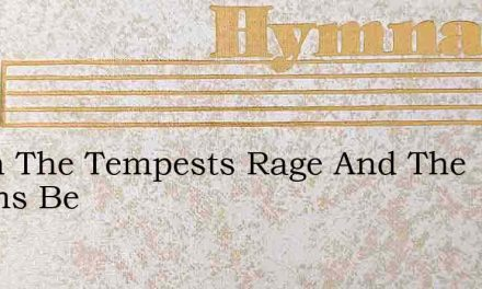 When The Tempests Rage And The Storms Be – Hymn Lyrics