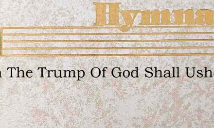 When The Trump Of God Shall Usher In – Hymn Lyrics