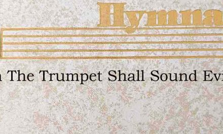 When The Trumpet Shall Sound Evilsizer – Hymn Lyrics