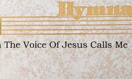 When The Voice Of Jesus Calls Me – Hymn Lyrics