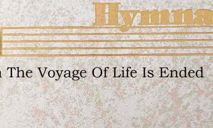 When The Voyage Of Life Is Ended – Hymn Lyrics