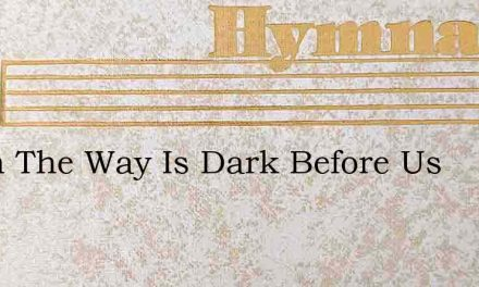 When The Way Is Dark Before Us – Hymn Lyrics