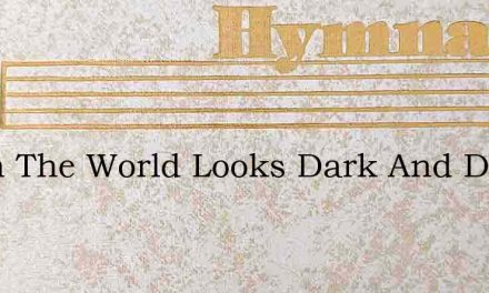 When The World Looks Dark And Drear – Hymn Lyrics