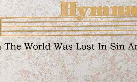 When The World Was Lost In Sin And Sorro – Hymn Lyrics