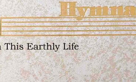 When This Earthly Life – Hymn Lyrics