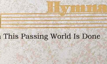 When This Passing World Is Done – Hymn Lyrics