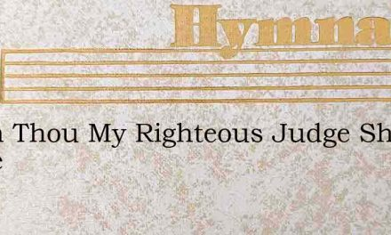 When Thou My Righteous Judge Shall Come – Hymn Lyrics