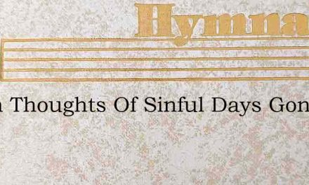 When Thoughts Of Sinful Days Gone By – Hymn Lyrics