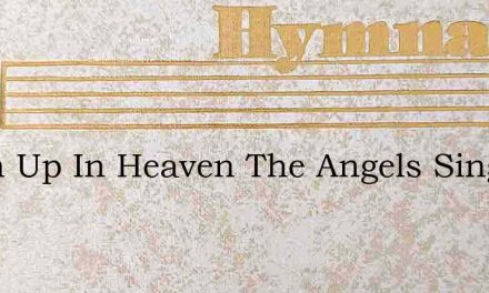 When Up In Heaven The Angels Sing – Hymn Lyrics