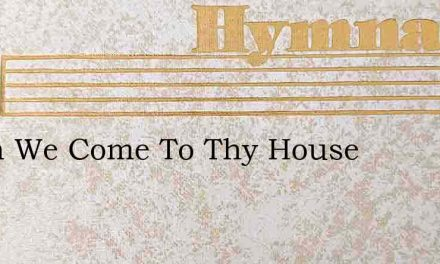 When We Come To Thy House – Hymn Lyrics
