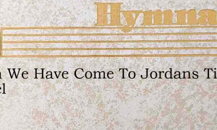 When We Have Come To Jordans Tide Therel – Hymn Lyrics