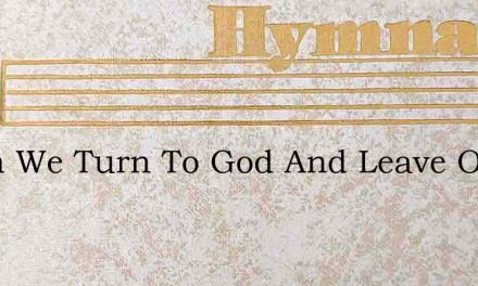 When We Turn To God And Leave Our Path – Hymn Lyrics